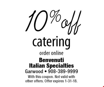 10% off catering. Order online. With this coupon. Not valid with other offers. Offer expires 1-31-18.