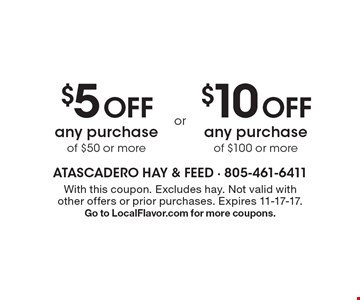 $5 Off any purchase of $50 or more. $10 Off any purchase of $100 or more.  With this coupon. Excludes hay. Not valid with other offers or prior purchases. Expires 11-17-17. Go to LocalFlavor.com for more coupons.