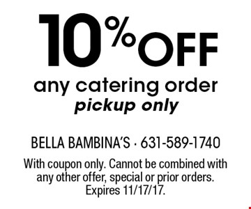 10% Off any catering order. Pickup only. With coupon only. Cannot be combined with any other offer, special or prior orders. Expires 11/17/17.