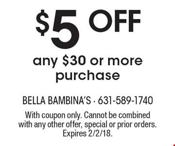 $5 off any $30 or more purchase. With coupon only. Cannot be combined with any other offer, special or prior orders. Expires 2/2/18.