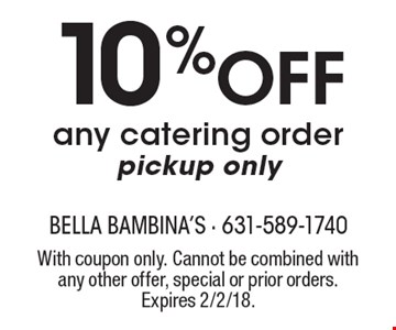 10% Off any catering order pickup only. With coupon only. Cannot be combined with any other offer, special or prior orders. Expires 2/2/18.
