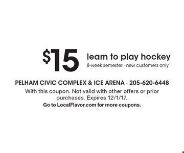 $15 learn to play hockey. 8-week semester. New customers only. With this coupon. Not valid with other offers or prior purchases. Expires 12/1/17. Go to LocalFlavor.com for more coupons.