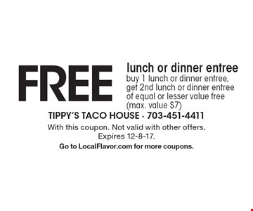 FREE lunch or dinner entree, buy 1 lunch or dinner entree, get 2nd lunch or dinner entree of equal or lesser value free (max. value $7). With this coupon. Not valid with other offers.Expires 12-8-17.Go to LocalFlavor.com for more coupons.