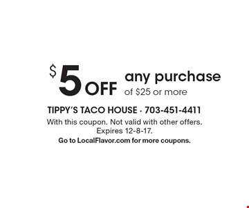 $5 Off any purchase of $25 or more. With this coupon. Not valid with other offers.Expires 12-8-17.Go to LocalFlavor.com for more coupons.