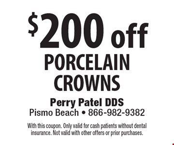 $200 off porcelain crowns. With this coupon. Only valid for cash patients without dental insurance. Not valid with other offers or prior purchases.