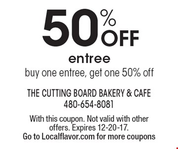 50% off entree. Buy one entree, get one 50% off . With this coupon. Not valid with other offers. Expires 12-20-17. Go to Localflavor.com for more coupons