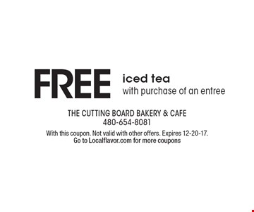 Free iced tea with purchase of an entree. With this coupon. Not valid with other offers. Expires 12-20-17. Go to Localflavor.com for more coupons