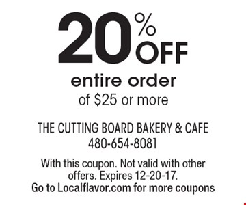 20% off entire order of $25 or more. With this coupon. Not valid with other offers. Expires 12-20-17. Go to Localflavor.com for more coupons