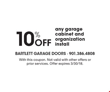10% Off any garage cabinet and organization install. With this coupon. Not valid with other offers or prior services. Offer expires 3/30/18.
