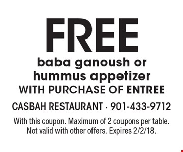 FREE baba ganoush or hummus appetizer with purchase of entree. With this coupon. Maximum of 2 coupons per table. Not valid with other offers. Expires 2/2/18.
