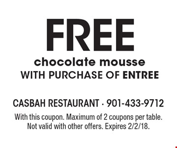 FREE chocolate mousse with purchase of entree. With this coupon. Maximum of 2 coupons per table. Not valid with other offers. Expires 2/2/18.