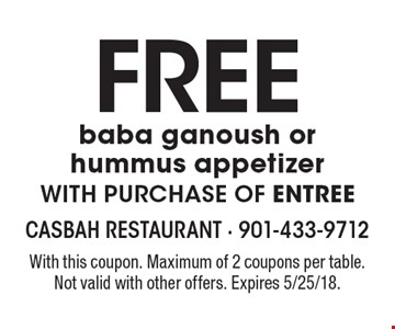 Free baba ganoush or hummus appetizer with purchase of entree. With this coupon. Maximum of 2 coupons per table. Not valid with other offers. Expires 5/25/18.