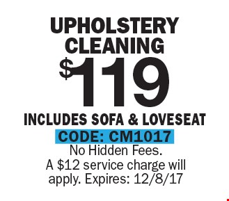 $119 Upholstery Cleaning - Includes Sofa & Loveseat. No Hidden Fees. A $12 service charge will apply. Expires: 12/8/17