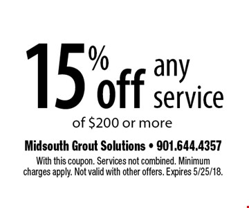 15%o ff any service of $200 or more. With this coupon. Services not combined. Minimum charges apply. Not valid with other offers. Expires 5/25/18.