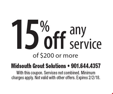 15%off any service of $200 or more. With this coupon. Services not combined. Minimum charges apply. Not valid with other offers. Expires 2/2/18.