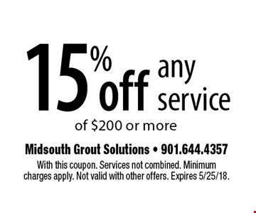 15%off any service of $200 or more. With this coupon. Services not combined. Minimumcharges apply. Not valid with other offers. Expires 5/25/18.