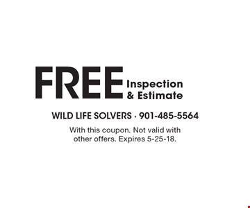 FREE Inspection & Estimate. With this coupon. Not valid with other offers. Expires 5-25-18.