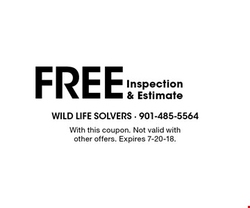 FREE Inspection & Estimate. With this coupon. Not valid with other offers. Expires 7-20-18.
