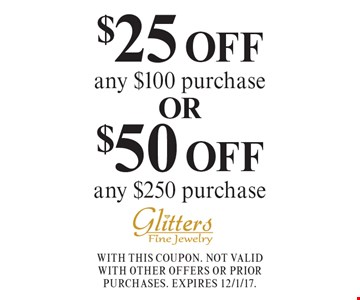 $25 OFF any $100 purchase. $50 OFF any $250 purchase. With this coupon. Not valid with other offers or prior purchases. Expires 12/1/17.