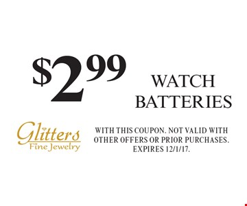 $2.99 WATCH BATTERIES. With this coupon. Not valid with other offers or prior purchases. Expires 12/1/17.
