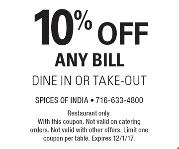10% OFF ANY BILL DINE IN OR TAKE-OUT. Restaurant only. With this coupon. Not valid on catering orders. Not valid with other offers. Limit one coupon per table. Expires 12/1/17.