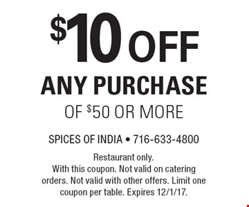 $10 OFF ANY PURCHASE OF $50 OR MORE. Restaurant only. With this coupon. Not valid on catering orders. Not valid with other offers. Limit one coupon per table. Expires 12/1/17.