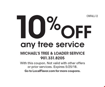 10% Off any tree service. With this coupon. Not valid with other offers or prior services. Expires 5/25/18. Go to LocalFlavor.com for more coupons.