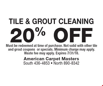 20% OFF TILE & GROUT CLEANING. Must be redeemed at time of purchase. Not valid with other tile and grout couponsor specials. Minimum charge may apply. Waste fee may apply. Expires 7/31/18.