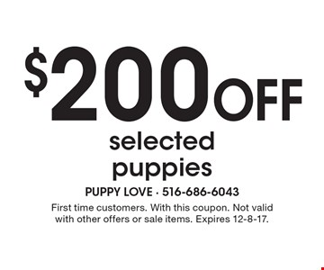 $200 Off selected puppies. First time customers. With this coupon. Not valid with other offers or sale items. Expires 12-8-17.