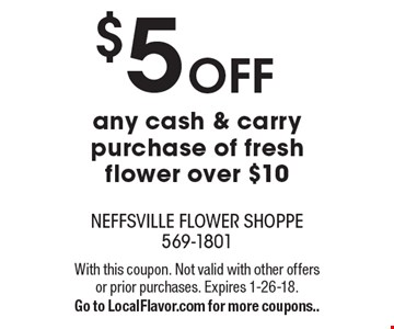 $5 OFF any cash & carry purchase of fresh flower over $10. With this coupon. Not valid with other offers or prior purchases. Expires 1-26-18. Go to LocalFlavor.com for more coupons..