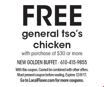 FREE general tso's chicken with purchase of $30 or more. With this coupon. Cannot be combined with other offers. Must present coupon before seating. Expires 12/8/17. Go to LocalFlavor.com for more coupons.