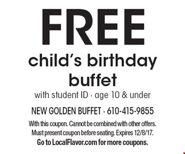 FREE child's birthday buffet with student ID - age 10 & under. With this coupon. Cannot be combined with other offers. Must present coupon before seating. Expires 12/8/17. Go to LocalFlavor.com for more coupons.