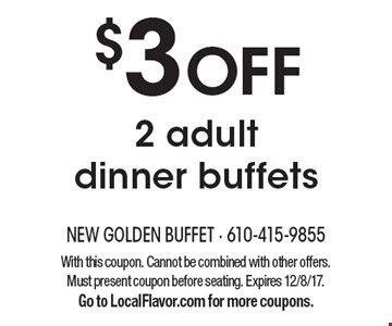 $3 OFF 2 adult dinner buffets. With this coupon. Cannot be combined with other offers. Must present coupon before seating. Expires 12/8/17. Go to LocalFlavor.com for more coupons.