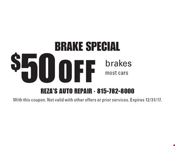 Brake special. $50 off brakes. Most cars. With this coupon. Not valid with other offers or prior services. Expires 12/31/17.