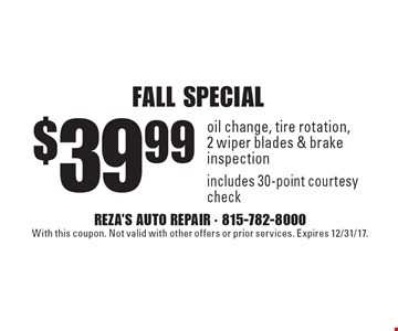 Fall special. $39.99 oil change, tire rotation, 2 wiper blades & brake inspection. Includes 30-point courtesy check. With this coupon. Not valid with other offers or prior services. Expires 12/31/17.
