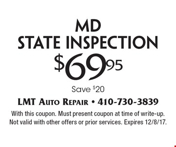 $69.95 MD state inspection. Save $20. With this coupon. Must present coupon at time of write-up. Not valid with other offers or prior services. Expires 12/8/17.