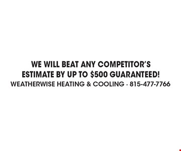 WE WILL BEAT ANY COMPETITOR'S ESTIMATE BY UP TO $500 GUARANTEED!