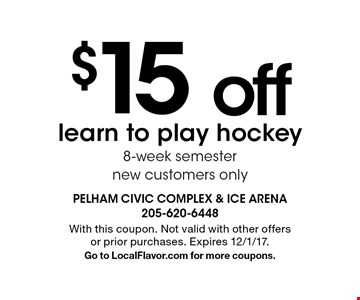 $15 off learn to play hockey 8-week semester new customers only. With this coupon. Not valid with other offers or prior purchases. Expires 12/1/17. Go to LocalFlavor.com for more coupons.
