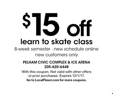 $15 off learn to skate class 8-week semester - new schedule online new customers only. With this coupon. Not valid with other offers or prior purchases. Expires 12/1/17. Go to LocalFlavor.com for more coupons.
