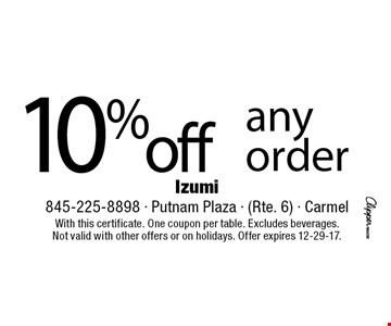 10% off any order. With this certificate. One coupon per table. Excludes beverages. Not valid with other offers or on holidays. Offer expires 12-29-17.