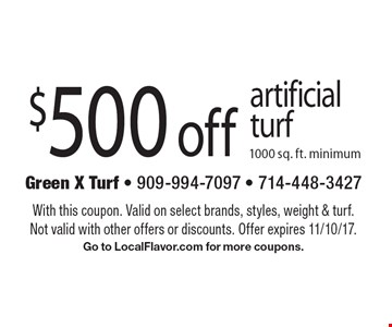 $500 off artificial turf 1000 sq. ft. minimum. With this coupon. Valid on select brands, styles, weight & turf. Not valid with other offers or discounts. Offer expires 11/10/17.Go to LocalFlavor.com for more coupons.