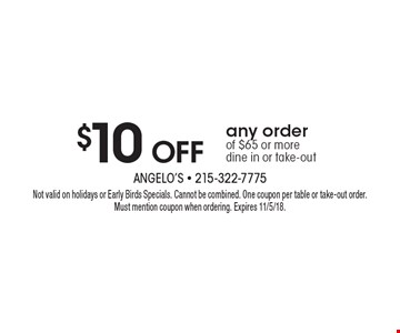 $10 OFF any order of $65 or more dine in or take-out. Not valid on holidays or Early Birds Specials. Cannot be combined. One coupon per table or take-out order. Must mention coupon when ordering. Expires 11/5/18.