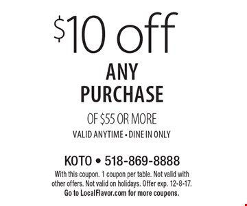 $10 off any purchase of $55 or more. Valid anytime - Dine In Only. With this coupon. 1 coupon per table. Not valid with other offers. Not valid on holidays. Offer exp. 12-8-17. Go to LocalFlavor.com for more coupons.