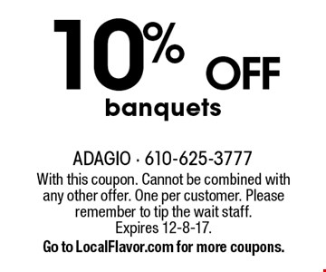 10% off banquets. With this coupon. Cannot be combined with any other offer. One per customer. Please remember to tip the wait staff. Expires 12-8-17. Go to LocalFlavor.com for more coupons.