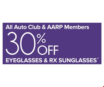 All Auto Club & AARP Members 30% Off eyeglasses & RX sunglasses