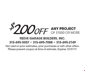 $200 off any project of $1500 or more. Not valid on prior estimates, prior purchases or with other offers. Please present coupon at time of estimate. Expires 12/31/17.