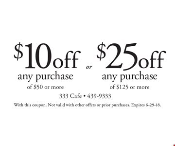 $25 off any purchase of $125 or more. $10 off any purchase of $50 or more. With this coupon. Not valid with other offers or prior purchases. Expires 6-29-18.