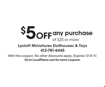 $5 Off any purchase of $25 or more. With this coupon. No other discounts apply. Expires 12-8-17. Go to LocalFlavor.com for more coupons.
