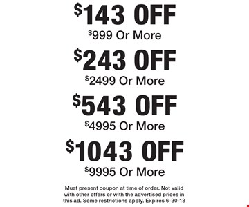 $1043 OFF $9995 Or More. $543 OFF $4995 Or More. $243 OFF $2499 Or More. $143 OFF $999 Or More. Must present coupon at time of order. Not valid with other offers or with the advertised prices in this ad. Some restrictions apply. Expires 6-30-18