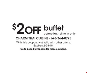$2 off buffet. Before tax - dine in only. With this coupon. Not valid with other offers. Expires 2-28-18. Go to LocalFlavor.com for more coupons.